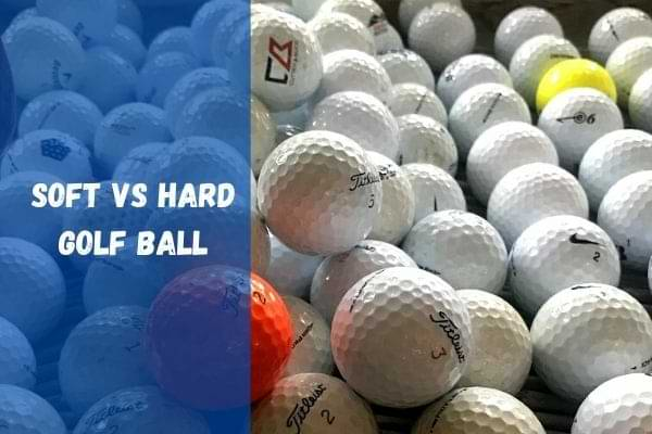 Soft vs hard golf ball