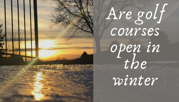 Are golf courses open in the winter