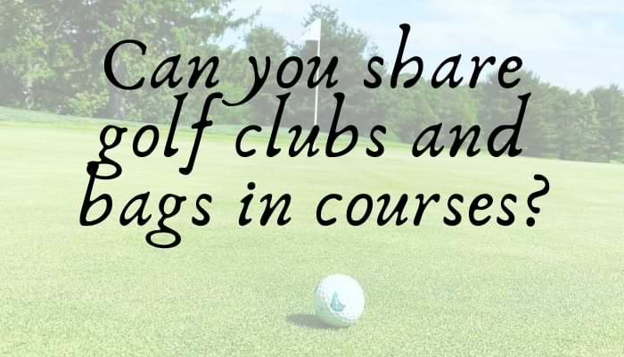 Can you share golf clubs in courses