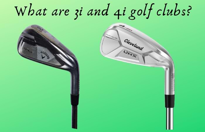 What are 3i and 4i golf clubs